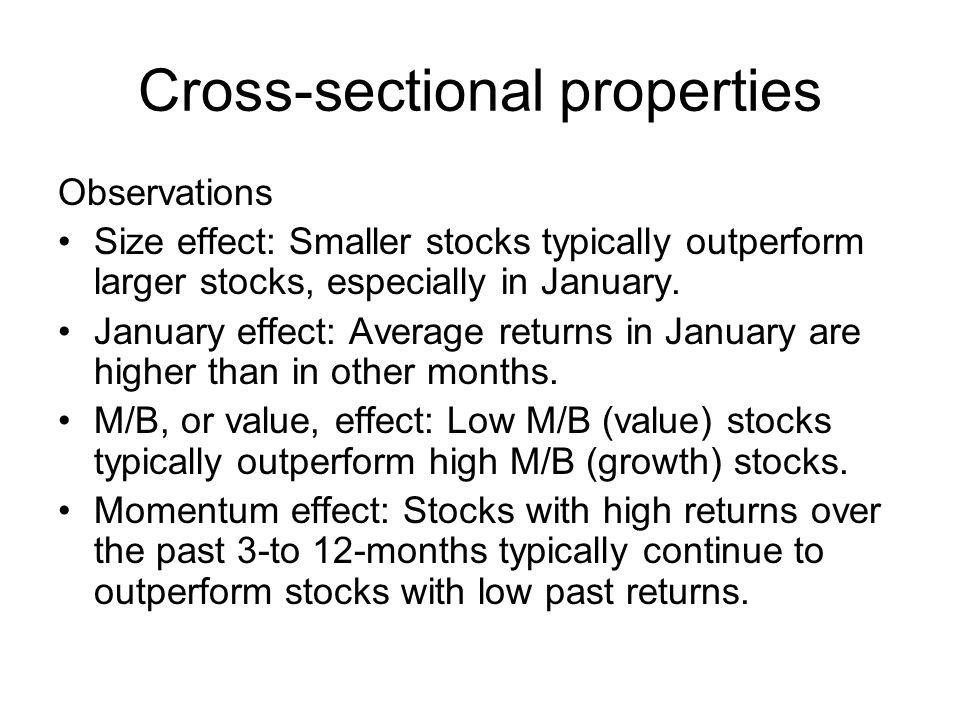 Cross-sectional properties Observations Size effect: Smaller stocks typically outperform larger stocks, especially in January.