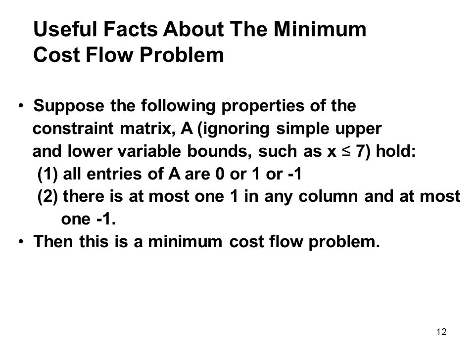 12 Useful Facts About The Minimum Cost Flow Problem Suppose the following properties of the constraint matrix, A (ignoring simple upper and lower vari