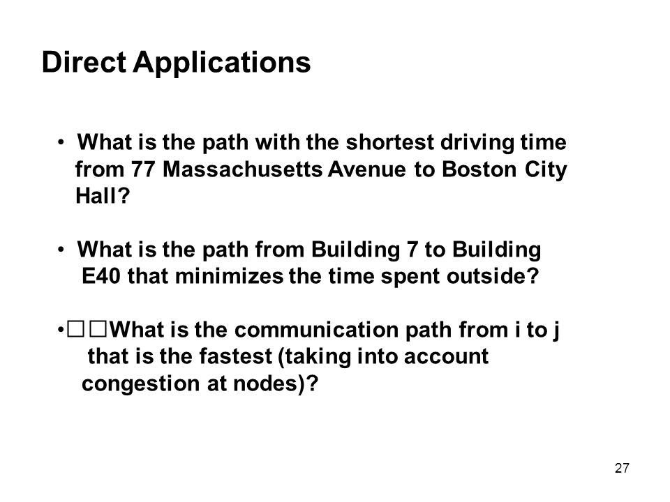 27 Direct Applications What is the path with the shortest driving time from 77 Massachusetts Avenue to Boston City Hall? What is the path from Buildin