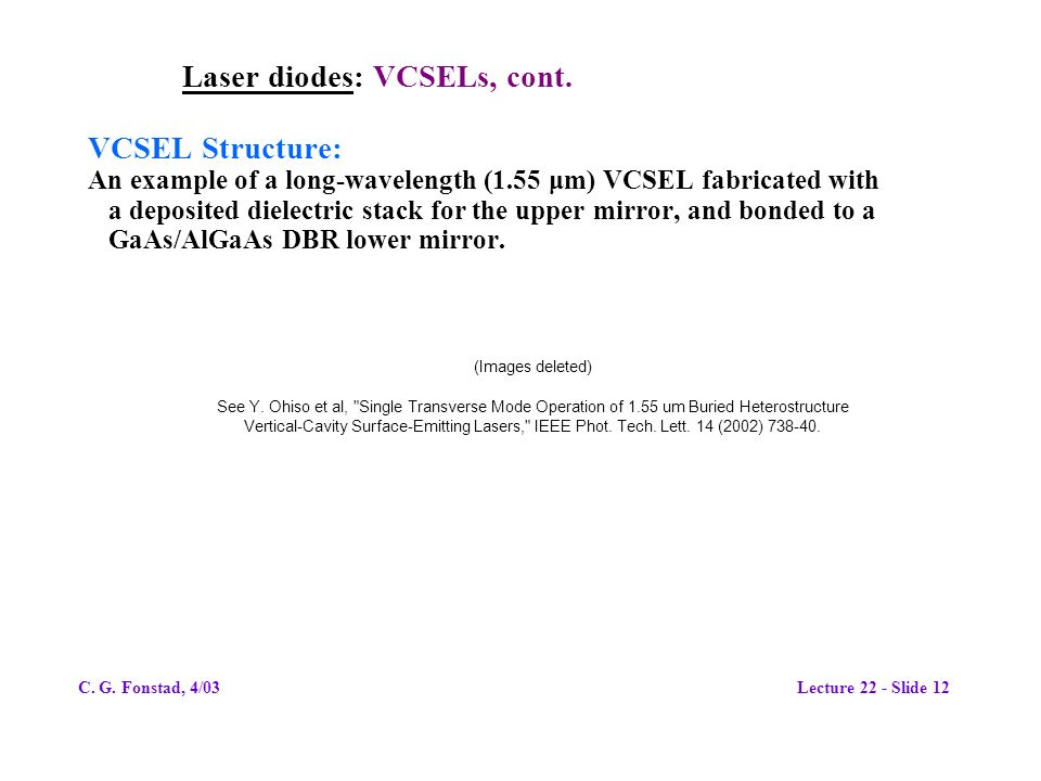 Laser diodes: VCSELs, cont. VCSEL Structure: An example of a long-wavelength (1.55 μm) VCSEL fabricated with a deposited dielectric stack for the uppe