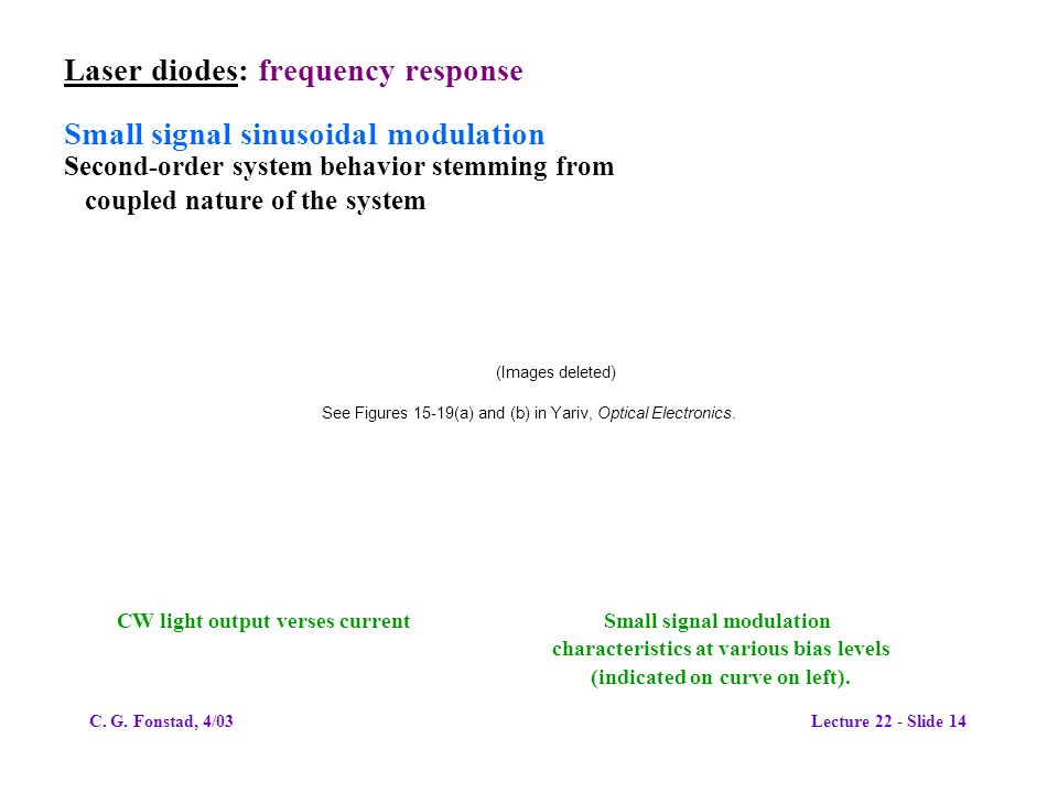 Laser diodes: frequency response Small signal sinusoidal modulation Second-order system behavior stemming from coupled nature of the system (Images de