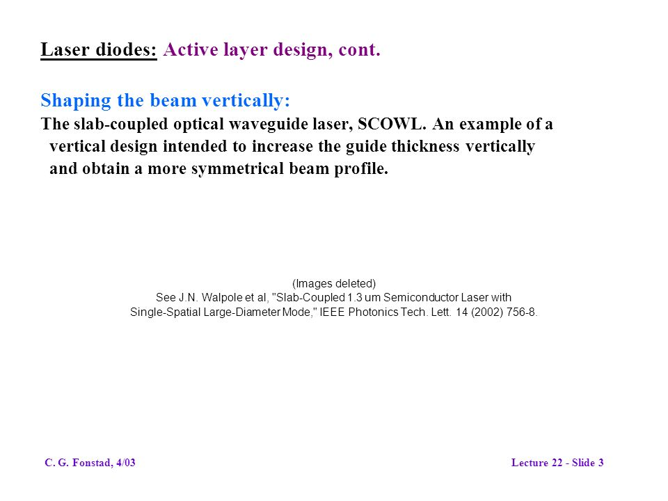 Laser diodes: Active layer design, cont. Shaping the beam vertically: The slab-coupled optical waveguide laser, SCOWL. An example of a vertical design