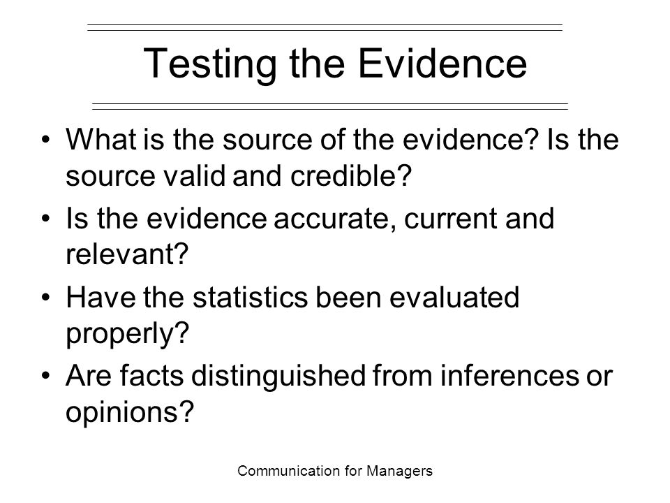 Communication for Managers Testing Reasoning Is the evidence cited sufficient to produce a valid conclusion.