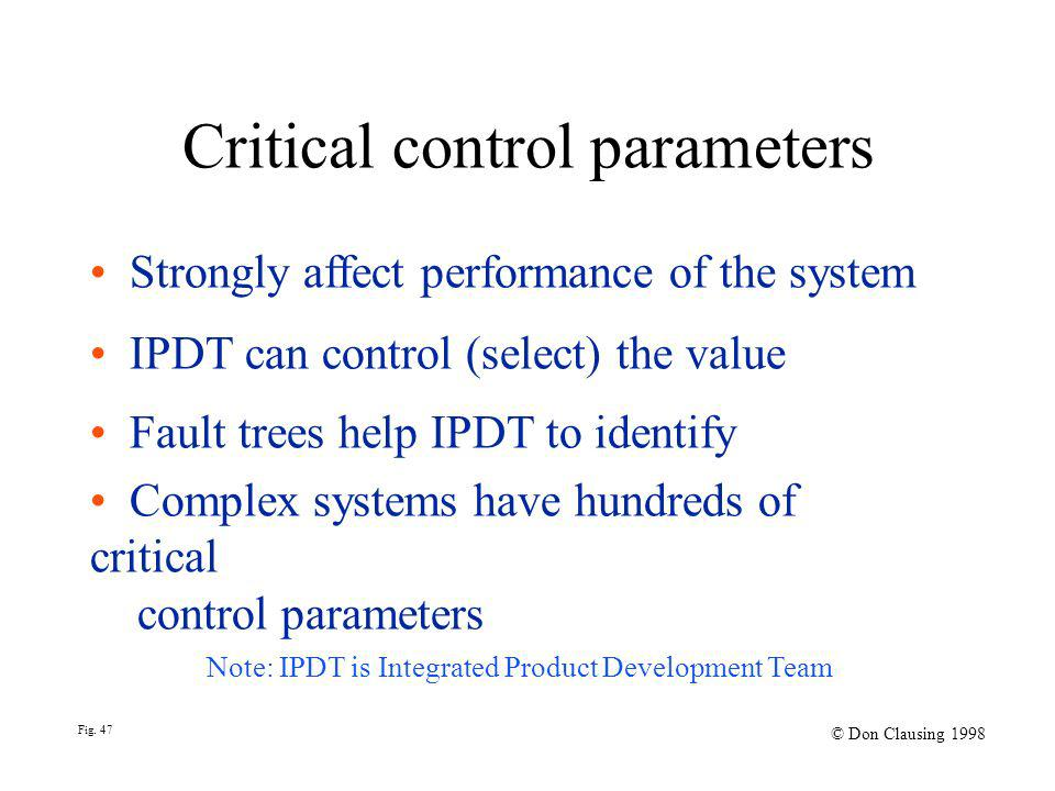 Critical control parameters Strongly affect performance of the system IPDT can control (select) the value Fault trees help IPDT to identify Complex sy