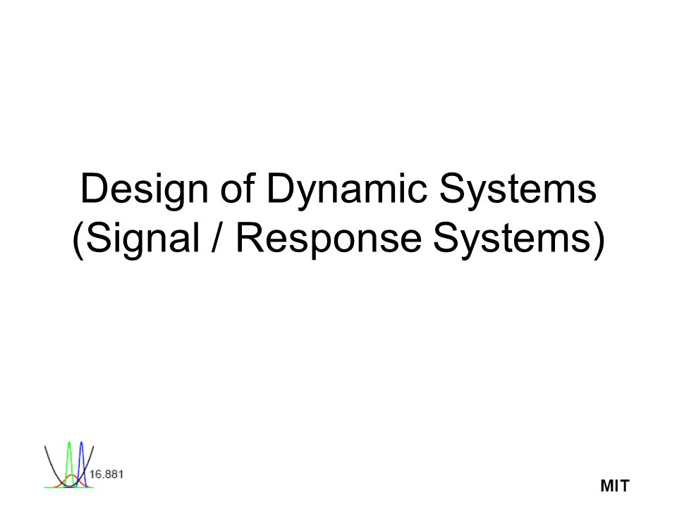 MIT Design of Dynamic Systems (Signal / Response Systems)