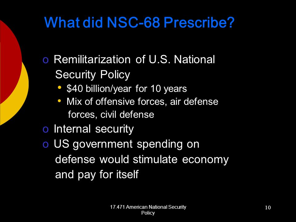 17.471 American National Security Policy 10 What did NSC-68 Prescribe? oRemilitarization of U.S. National Security Policy $40 billion/year for 10 year