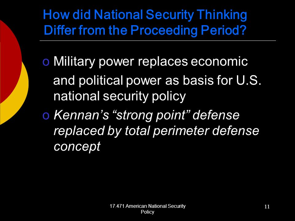 17.471 American National Security Policy 11 How did National Security Thinking Differ from the Proceeding Period.