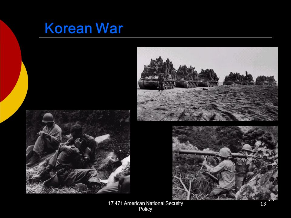 17.471 American National Security Policy 13 Korean War