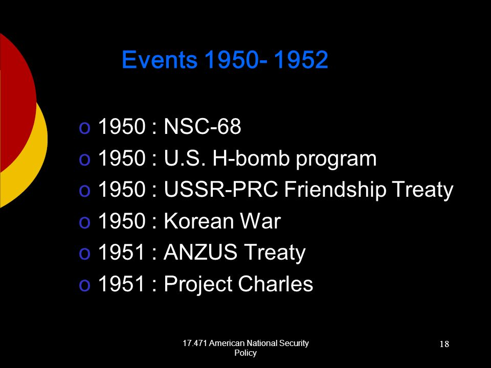 17.471 American National Security Policy 18 Events 1950- 1952 o1950 : NSC-68 o1950 : U.S.