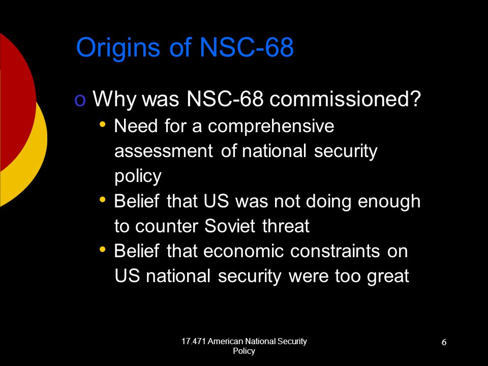 17.471 American National Security Policy 6 Origins of NSC-68 oWhy was NSC-68 commissioned.
