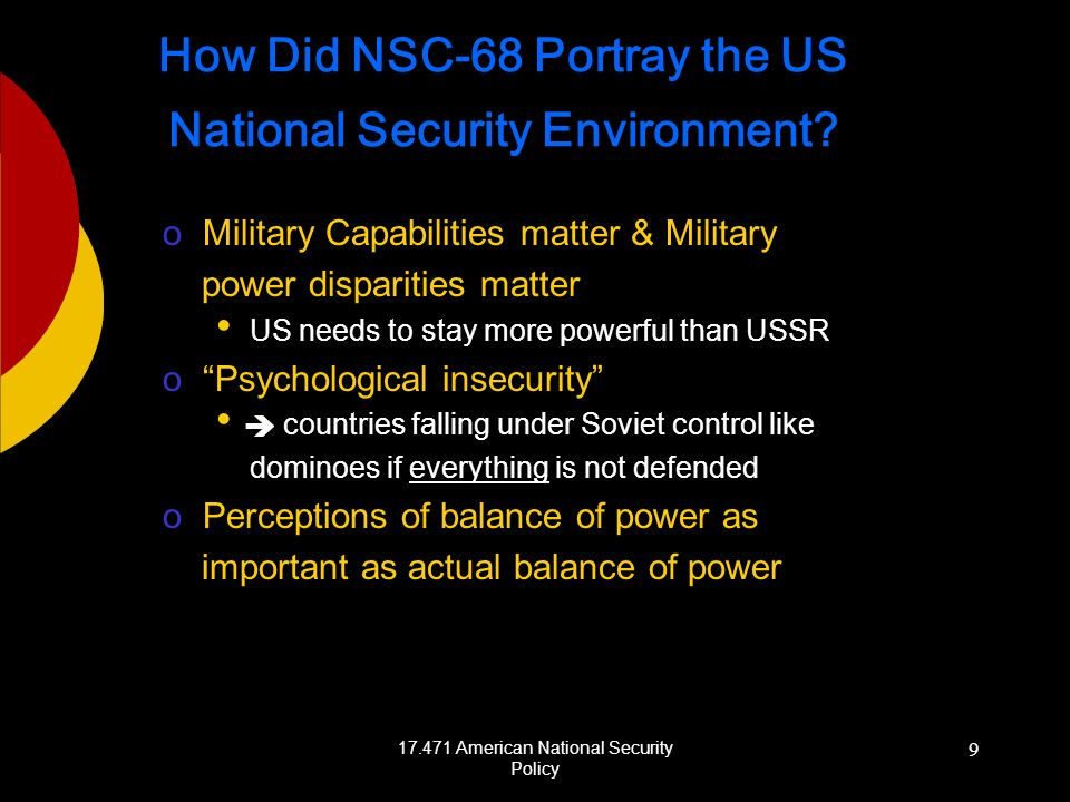 17.471 American National Security Policy 9 How Did NSC-68 Portray the US National Security Environment? oMilitary Capabilities matter & Military power