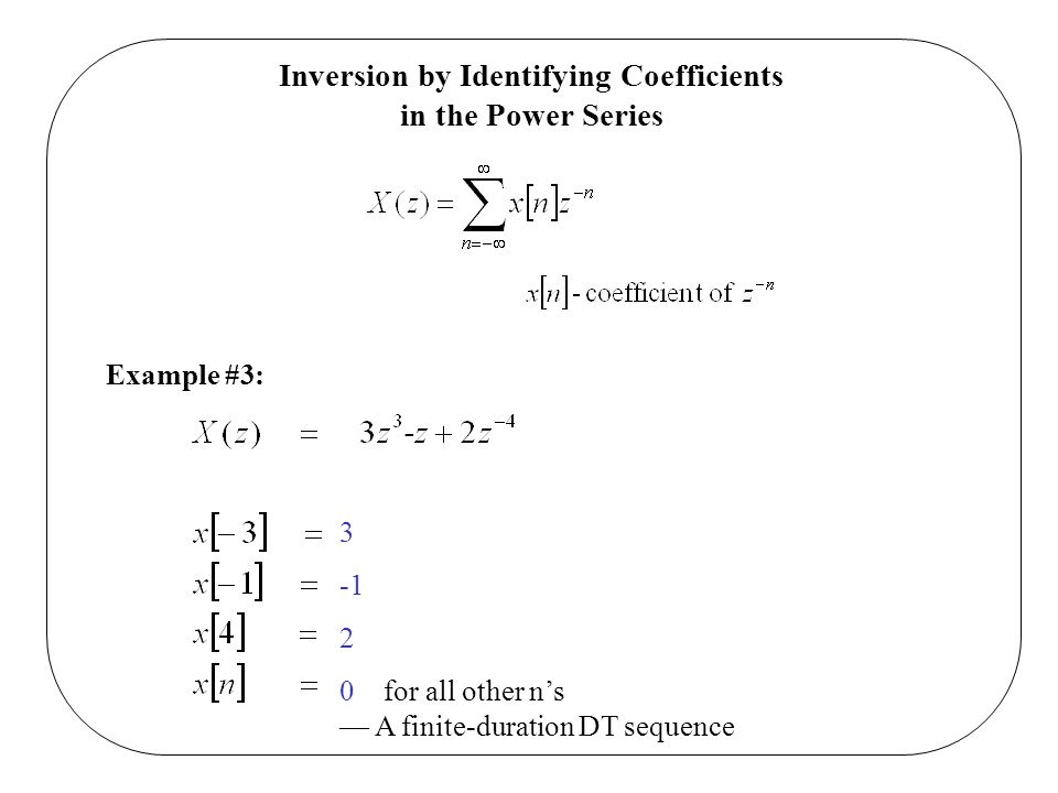Inversion by Identifying Coefficients in the Power Series Example #3: 3 2 0 for all other ns A finite-duration DT sequence