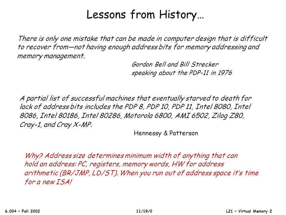 Lessons from History… 6.004 – Fall 2002 11/19/0 L21 – Virtual Memory 2 There is only one mistake that can be made in computer design that is difficult