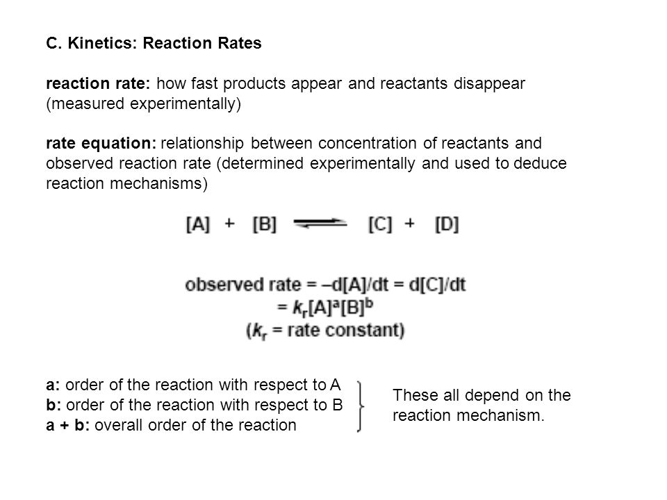 C. Kinetics: Reaction Rates reaction rate: how fast products appear and reactants disappear (measured experimentally) rate equation: relationship betw