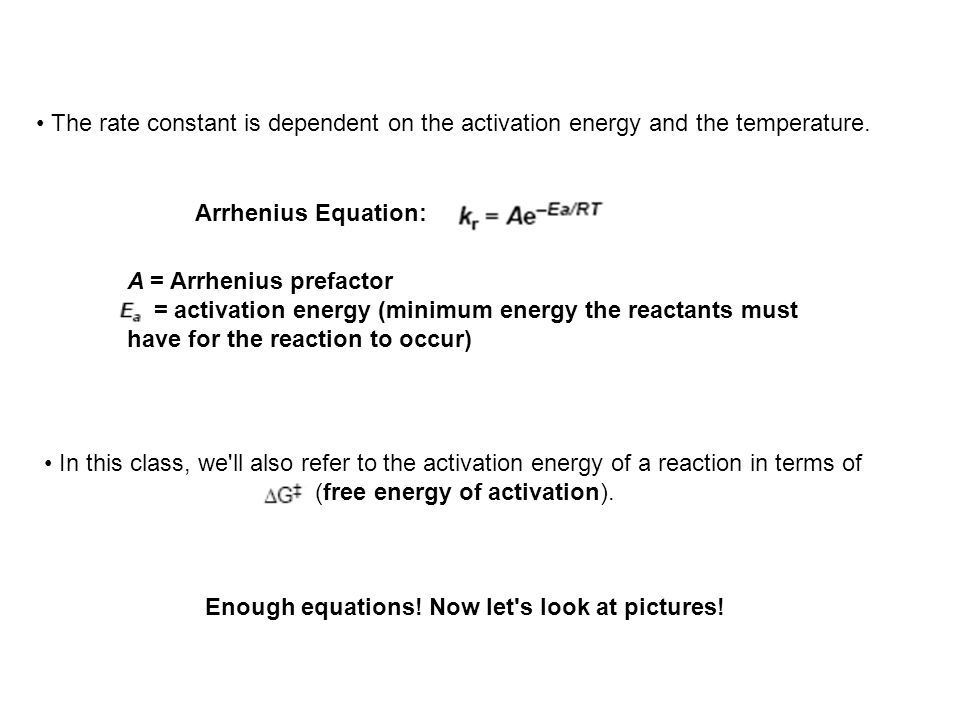 The rate constant is dependent on the activation energy and the temperature. In this class, we'll also refer to the activation energy of a reaction in