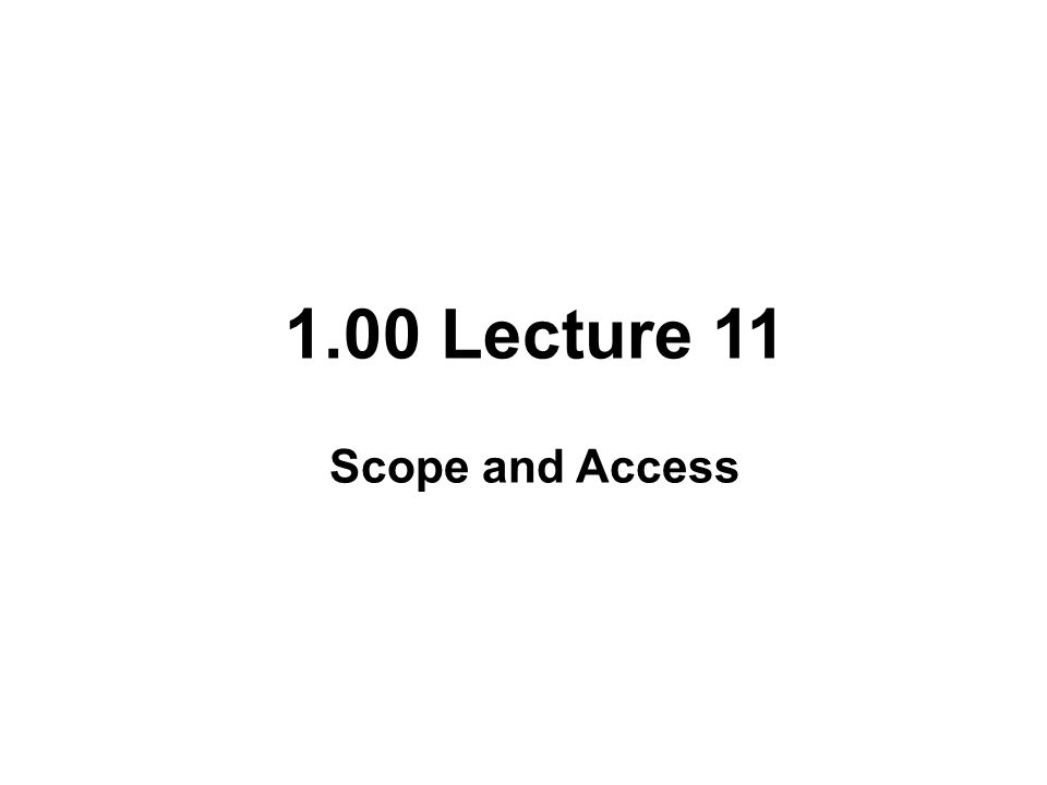 1.00 Lecture 11 Scope and Access