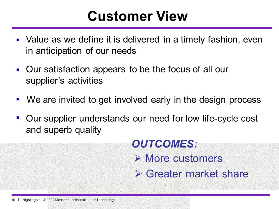 10 - D. Nightingale - © 2002 Massachusetts Institute of Technology Customer View Value as we define it is delivered in a timely fashion, even in antic