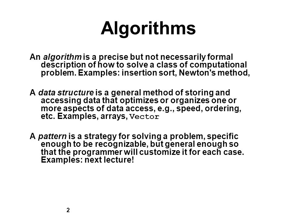 2 Algorithms An algorithm is a precise but not necessarily formal description of how to solve a class of computational problem.