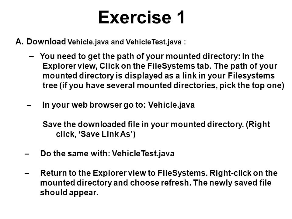 Exercise 1 A.Download Vehicle.java and VehicleTest.java : – You need to get the path of your mounted directory: In the Explorer view, Click on the Fil