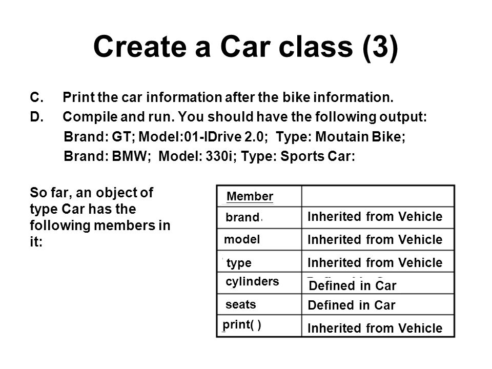 Create a Car class (3) C.Print the car information after the bike information. D.Compile and run. You should have the following output: Brand: GT; Mod