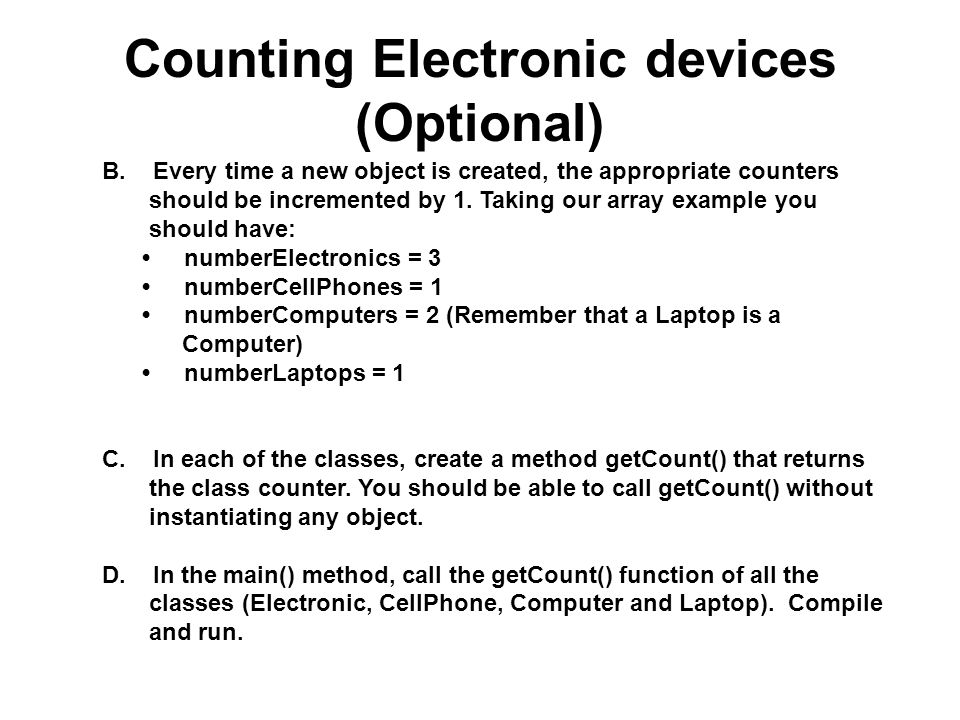 Counting Electronic devices (Optional) B. Every time a new object is created, the appropriate counters should be incremented by 1. Taking our array ex
