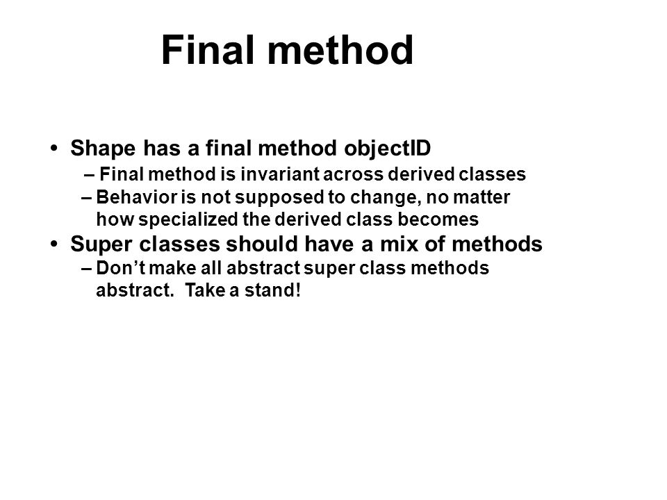 Final method Shape has a final method objectID – Final method is invariant across derived classes – Behavior is not supposed to change, no matter how