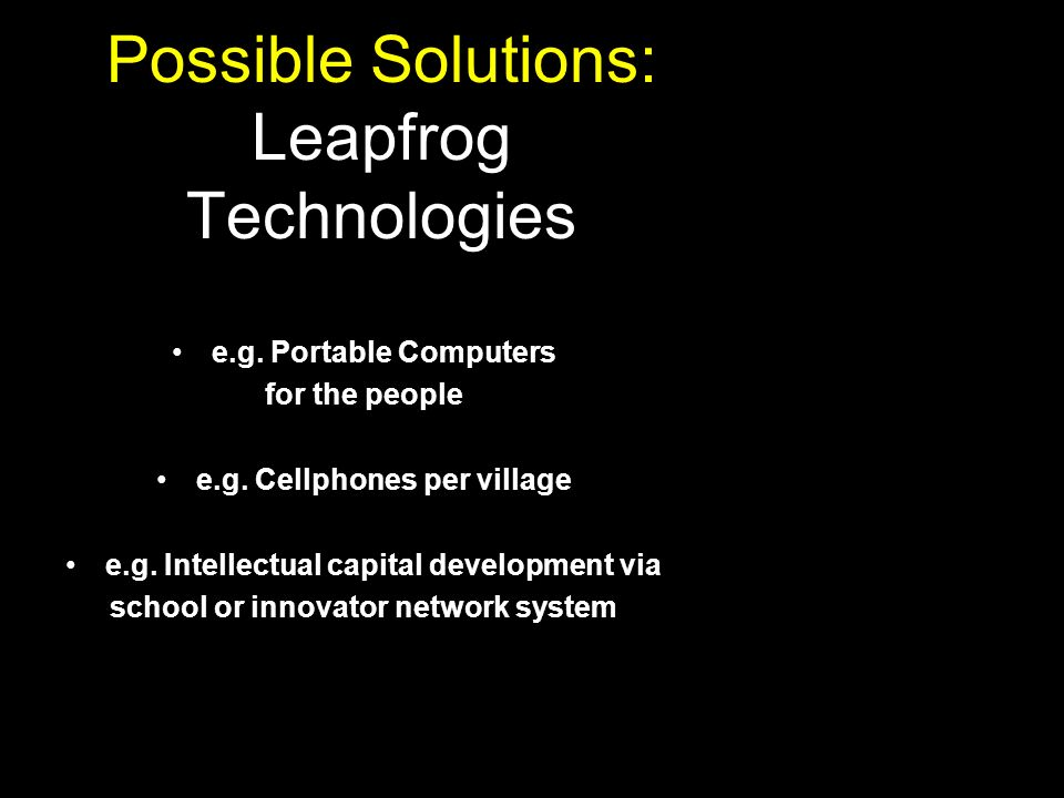 Possible Solutions: Leapfrog Technologies e.g. Portable Computers for the people e.g.