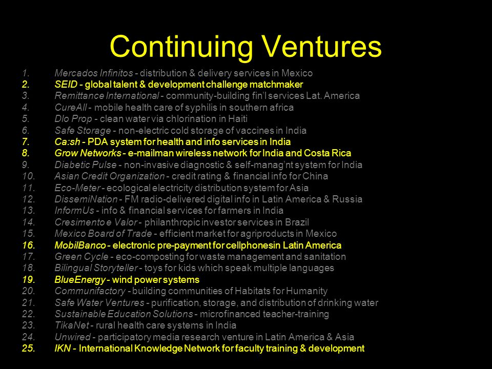 Continuing Ventures 1.Mercados Infinitos - distribution & delivery services in Mexico 2.SEID - global talent & development challenge matchmaker 3.Remittance International - community-building finl services Lat.