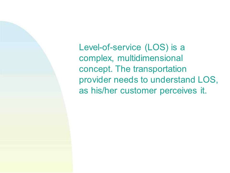 Level-of-service (LOS) is a complex, multidimensional concept.