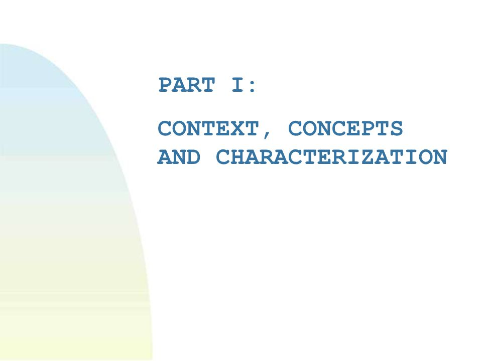 PART I: CONTEXT, CONCEPTS AND CHARACTERIZATION