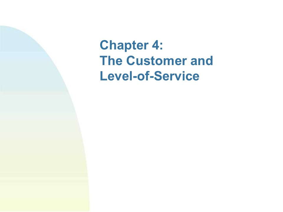 Chapter 4: The Customer and Level-of-Service