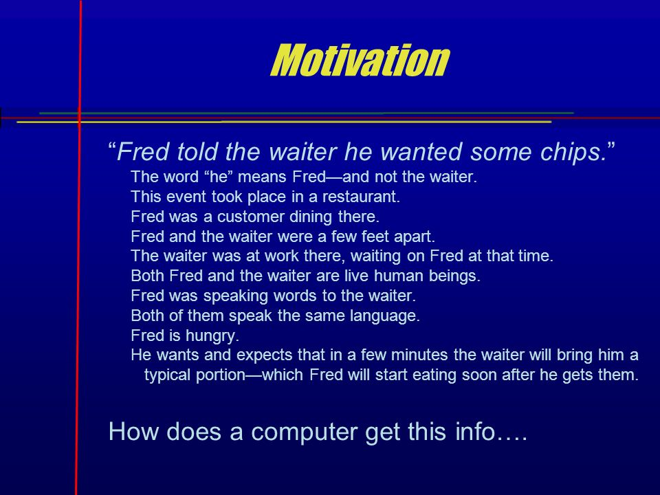Motivation Fred told the waiter he wanted some chips.