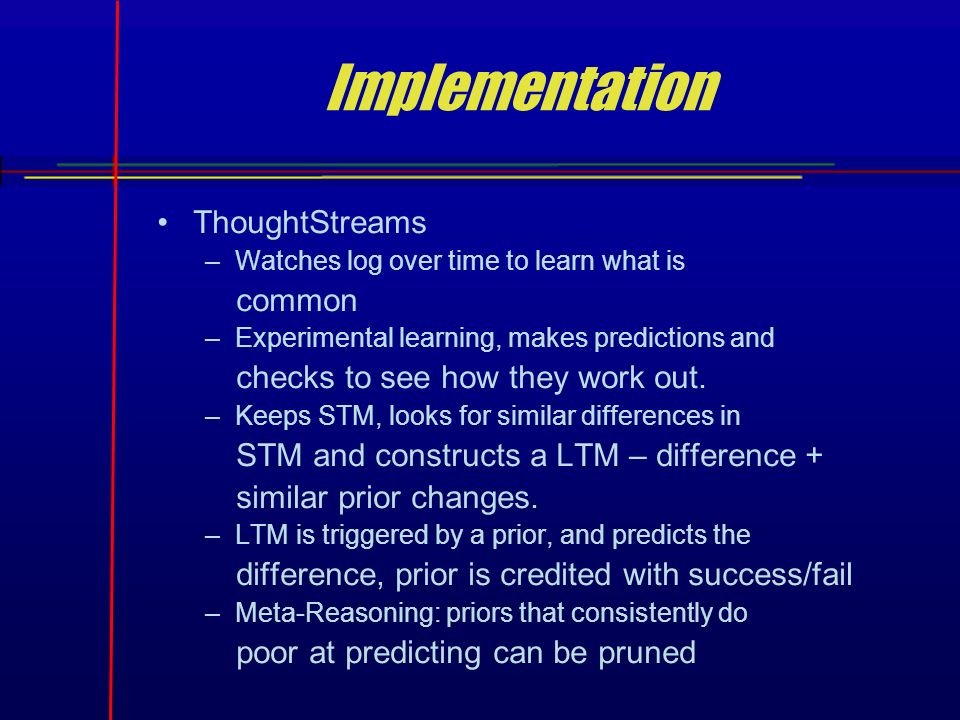 Implementation ThoughtStreams –Watches log over time to learn what is common –Experimental learning, makes predictions and checks to see how they work out.