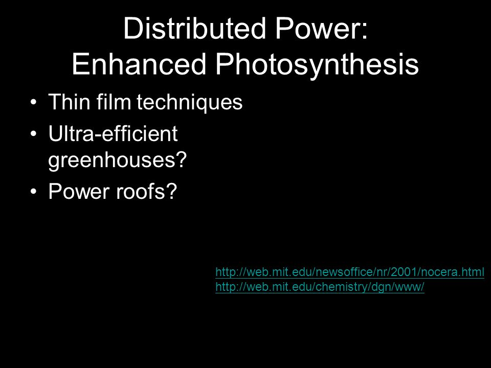 Distributed Power: Enhanced Photosynthesis Thin film techniques Ultra-efficient greenhouses.