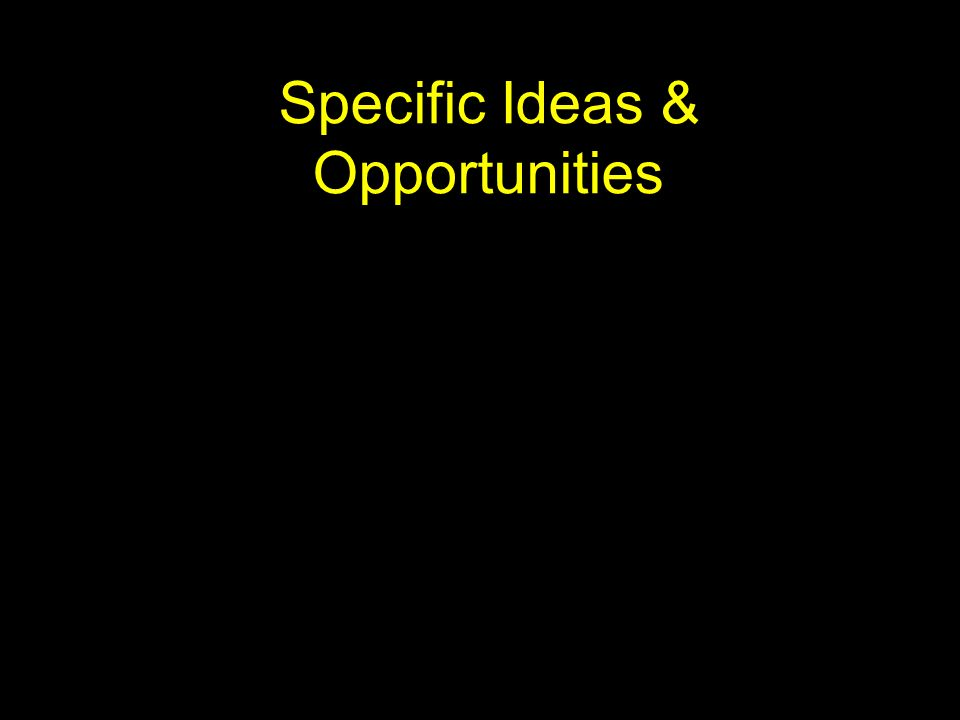Specific Ideas & Opportunities