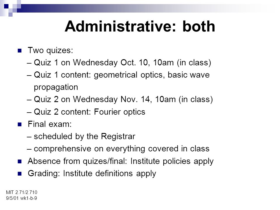 Administrative: both (cont.) MIT 2.71/2.710 9/5/01 wk1-b-10 Office hours: TBA Unlimited email access (broadcasts encouraged), best effort to reply within 24hrs.