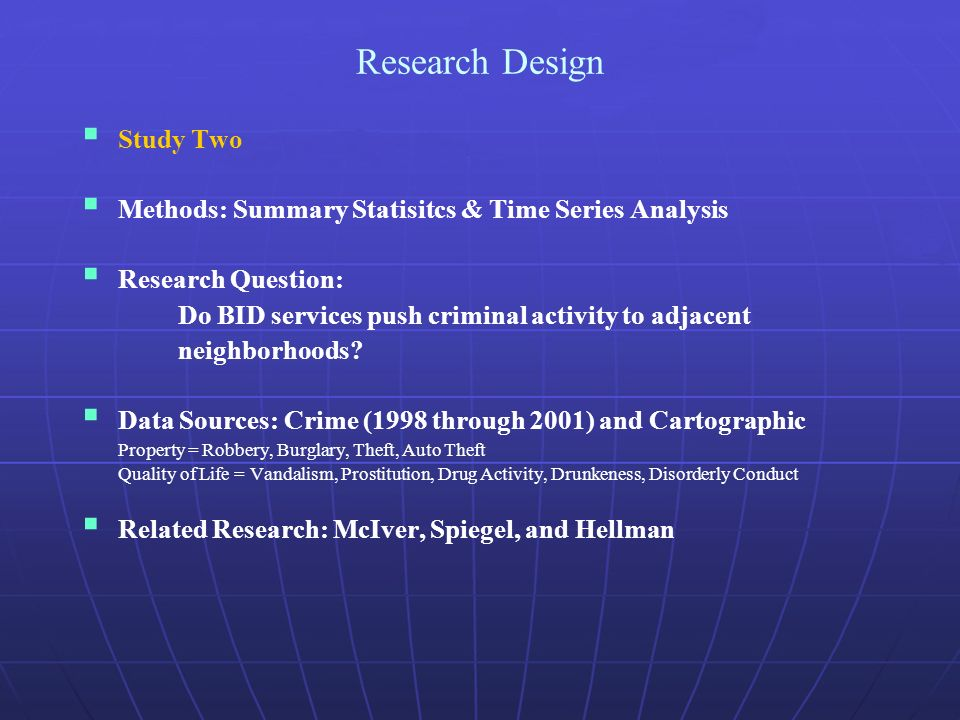 Research Design Study Two Methods: Summary Statisitcs & Time Series Analysis Research Question: Do BID services push criminal activity to adjacent neighborhoods.