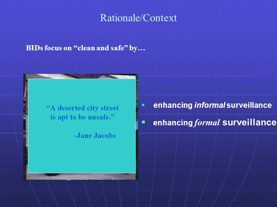 Rationale/Context BIDs focus on clean and safe by… enhancing informal surveillance enhancing formal surveillance