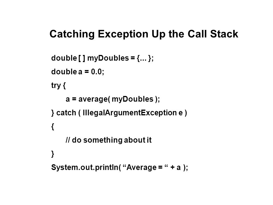 Catching Exception Up the Call Stack double [ ] myDoubles = {...