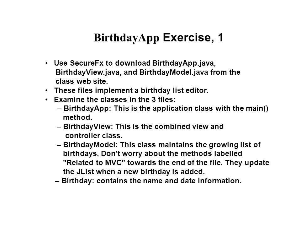 BirthdayApp Exercise, 1 Use SecureFx to download BirthdayApp.java, BirthdayView.java, and BirthdayModel.java from the class web site.