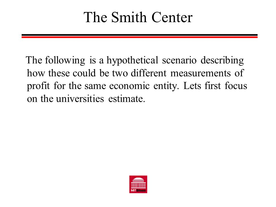The Smith Center The following is a hypothetical scenario describing how these could be two different measurements of profit for the same economic entity.