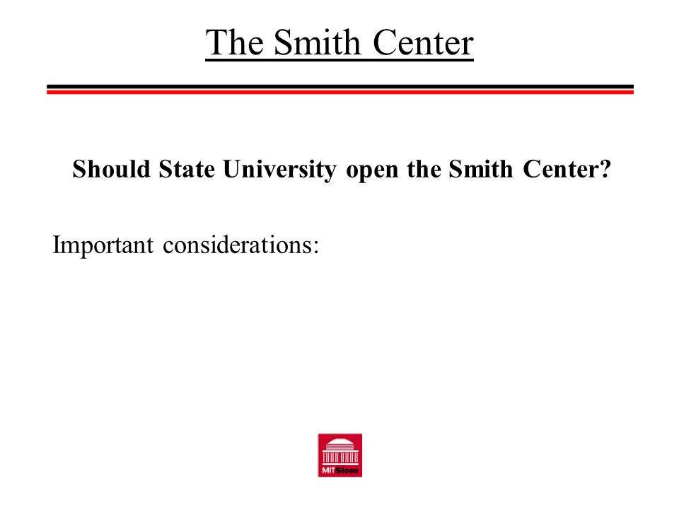 The Smith Center Should State University open the Smith Center Important considerations: