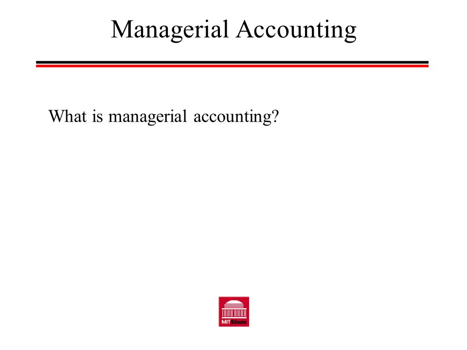Managerial Accounting What is managerial accounting