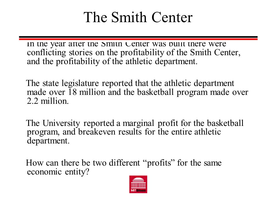 The Smith Center In the year after the Smith Center was built there were conflicting stories on the profitability of the Smith Center, and the profitability of the athletic department.