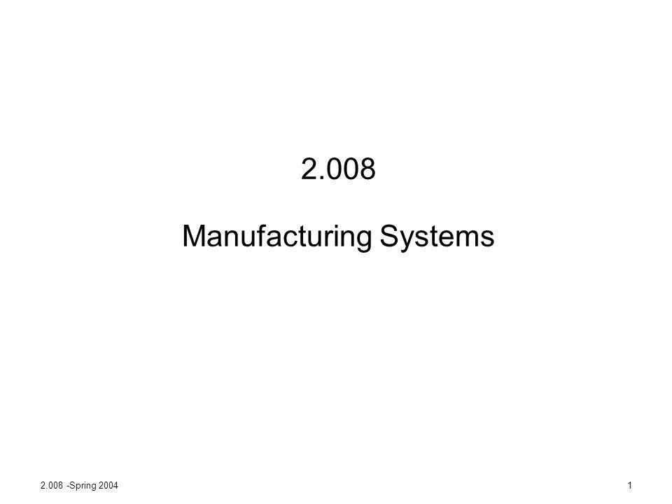 2.008 -Spring 20041 2.008 Manufacturing Systems