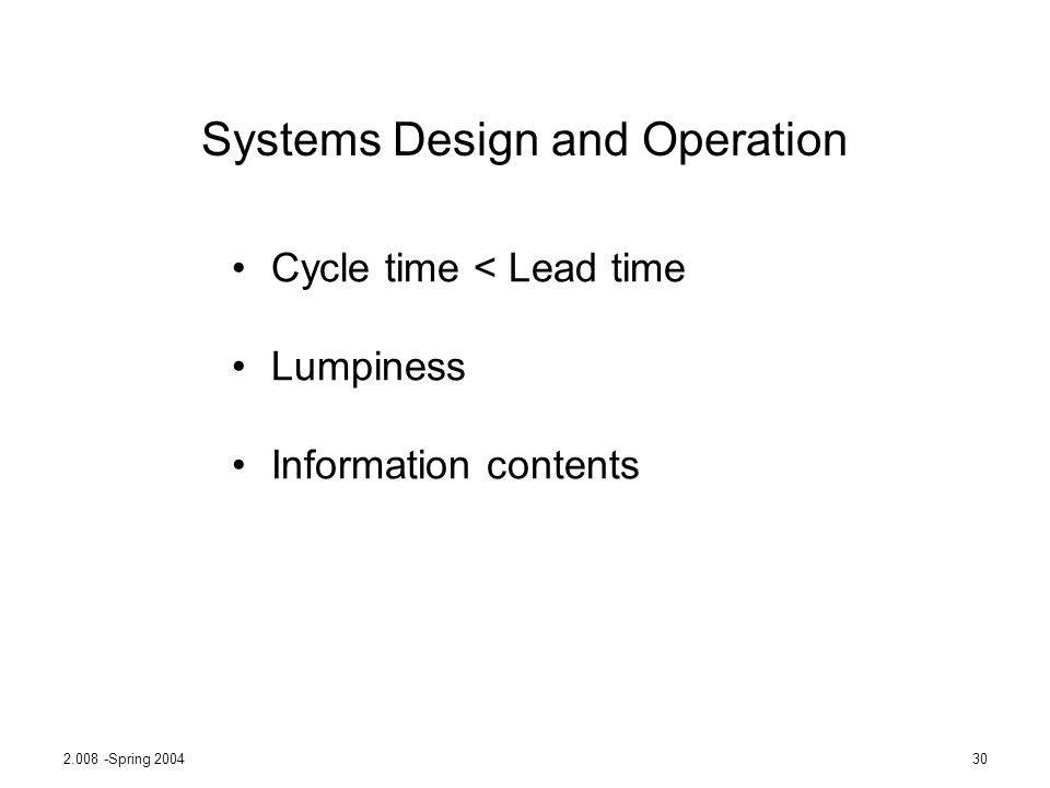 2.008 -Spring 200430 Systems Design and Operation Cycle time < Lead time Lumpiness Information contents