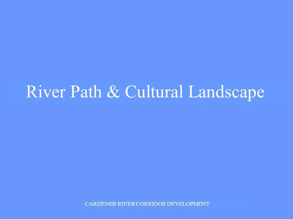River Path & Cultural Landscape CARDENER RIVER CORRIDOR DEVELOPMENT
