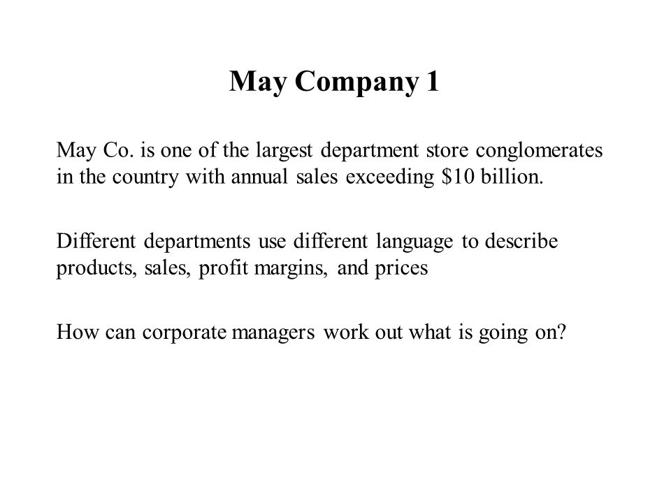 May Company 1 May Co. is one of the largest department store conglomerates in the country with annual sales exceeding $10 billion. Different departmen