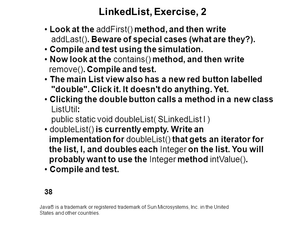 LinkedList, Exercise, 2 Look at the addFirst() method, and then write addLast(). Beware of special cases (what are they?). Compile and test using the