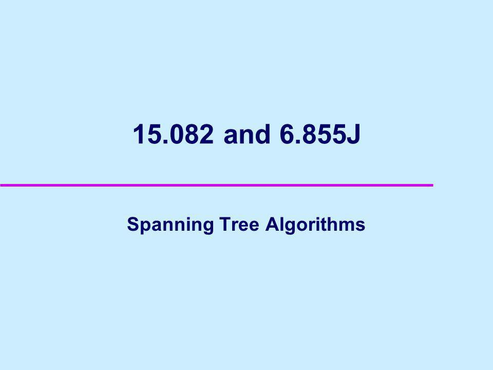 15.082 and 6.855J Spanning Tree Algorithms
